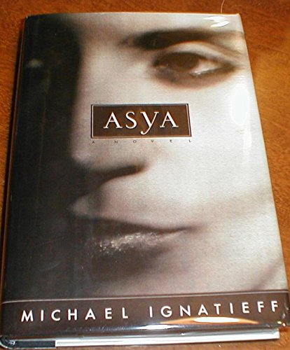 Asya : A Novel: Ignatieff, Michael