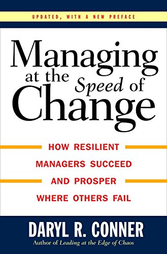 Managing at the Speed of Change : How Resilient Managers Succeed and Prosper Where Others Fail