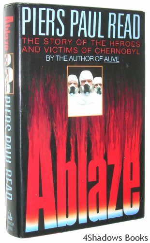 Ablaze: The Story of the Heroes and Victims of Chernobyl: Piers Paul Read