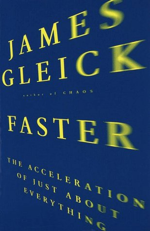 Faster: The Acceleration of Just About Everything: Gleick, James