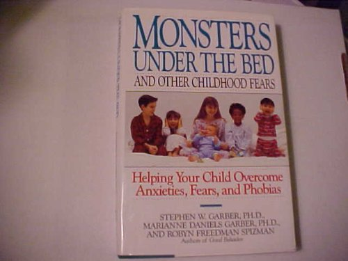 Monsters Under the Bed and Other Childhood Fears: Helping Your Child Overcome Anxieties, Fears, and...