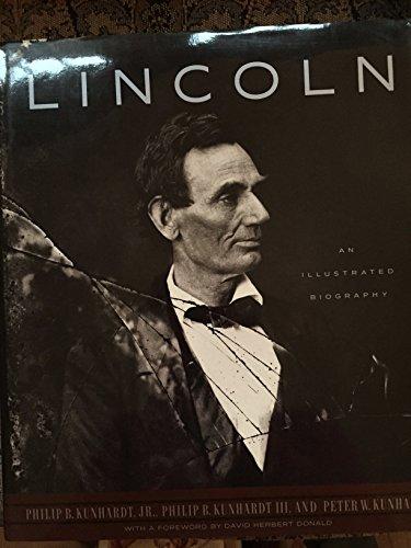 Lincoln: An Illustrated Biography.: KUNHARDT, Philip B., Jr., KUNHARDT, Philip B., III, and ...