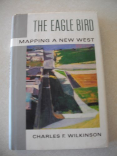 9780679408956: The Eagle Bird: Mapping a New West