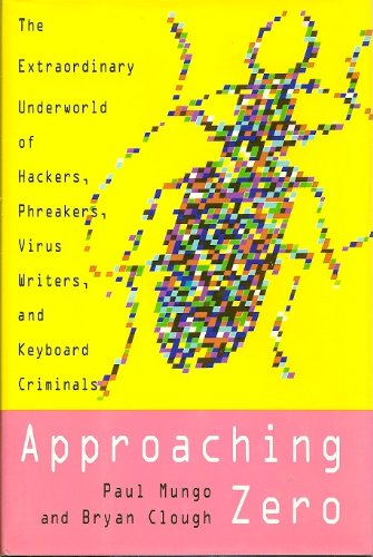 9780679409380: Approaching Zero: The Extraordinary Underworld of Hackers, Phreakers, Virus Writers, and Keyboard Criminals