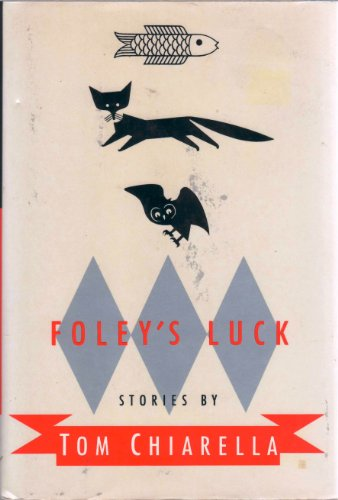 Foley's Luck: Stories by Tom Chiarella: Chiarella, Tom