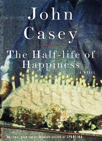 The Half-Life of Happiness (Signed): Casey, John