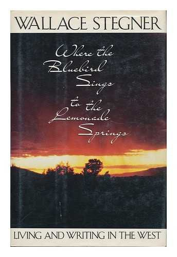 Where the Bluebird Sings to the Lemonade Springs: Living and Writing in the West (SIGNED): Stegner,...