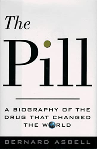 The Pill: A Biography of the Drug That Changed the World