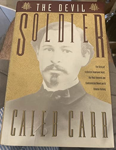 The Devil Soldier: The Story of Frederick Townsend Ward: Carr, Caleb