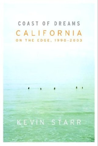 Coast of Dreams: California on the Edge, 1990-2003 (SIGNED): Starr, Kevin