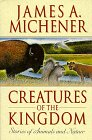 Creatures of the Kingdom: Stories About Animals and Nature: JAMES A. MICHENER