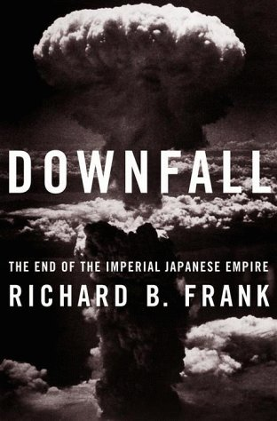Downfall: The End of the Imperial Japanese: Richard Frank