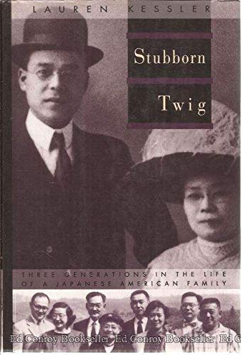 Stubborn Twig: Three Generations in the Life of a Japanese-American Family: Kessler, Lauren