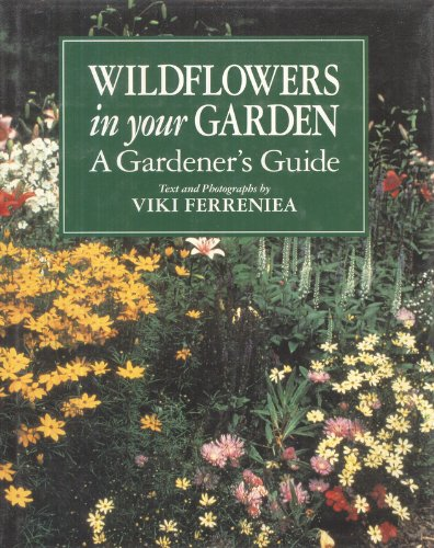 Wildflowers in Your Garden: A Gardener's Guide: Carol Bolt, Viki Ferreniea