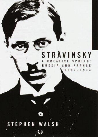 Stravinsky: A Creative Spring: Russia and France, 1882-1934: Walsh, Stephen