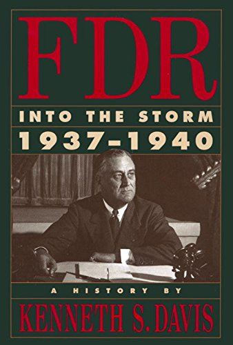 FDR: Into the Storm, 1937-1940. A History: Davis, Kenneth S.