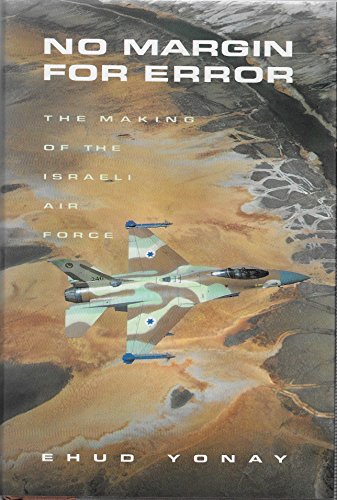 No Margin for Error: The Making of the Israeli Air Force: Yonay, Ehud