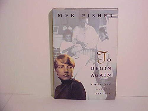 To Begin Again: Fisher, M.F.K.