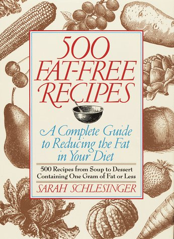 500 Fat-Free Recipes: A Complete Guide to Reducing the Fat in Your Diet