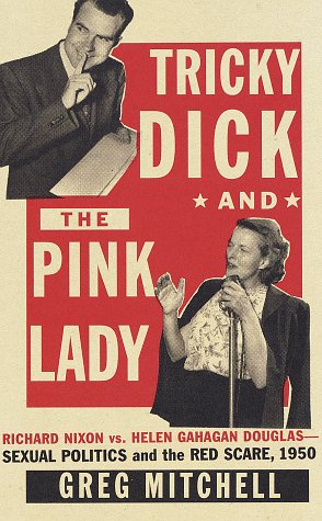 Tricky Dick and the Pink Lady: Richard Nixon vs Helen Gahagan Douglas-Sexual Politics and the Red Scare, 1950 (9780679416210) by Greg Mitchell