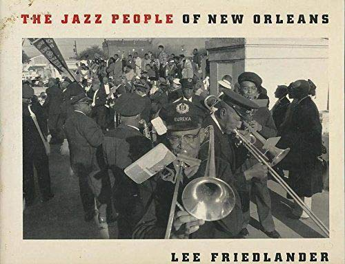 The Jazz People of New Orleans. Afterword by Whitney Balliett.: Friedlander, Lee: