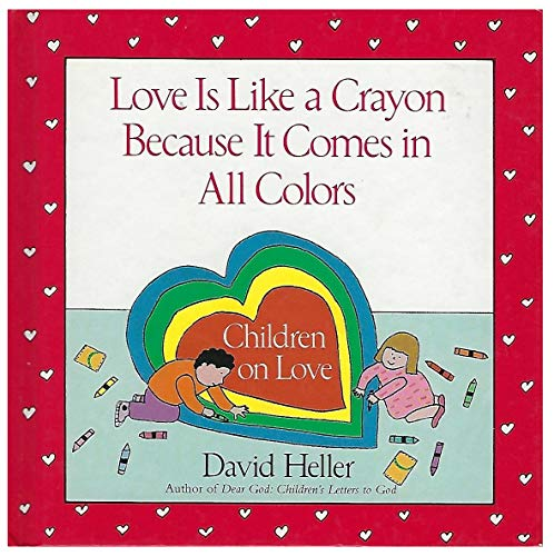 Love Is Like A Crayon Because It Comes in All Colors: Children on Love (0679417567) by David Heller