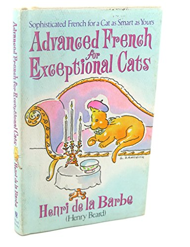 Advanced French for Exceptional Cats: De La Barbe, Henri / Beard, Henry