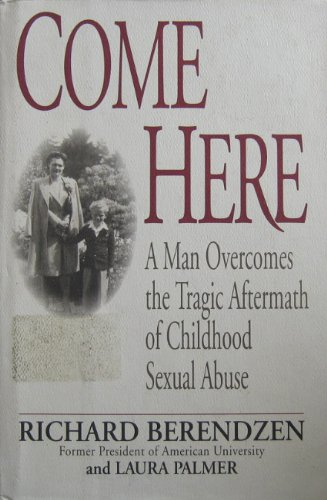 9780679417774: Come Here: A Man Overcomes the Tragic Aftermath of Childhood Sexual Abuse