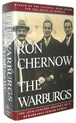 The Warburgs: The Twentieth-Century Odyssey of a Remarkable Jewish Family: Chernow, Ron