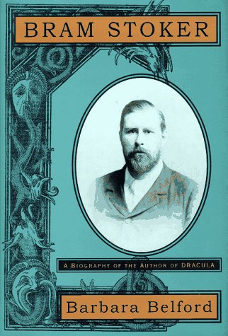 Bram Stoker: A Biography Of The Author Of Dracula: Belford, Barbara