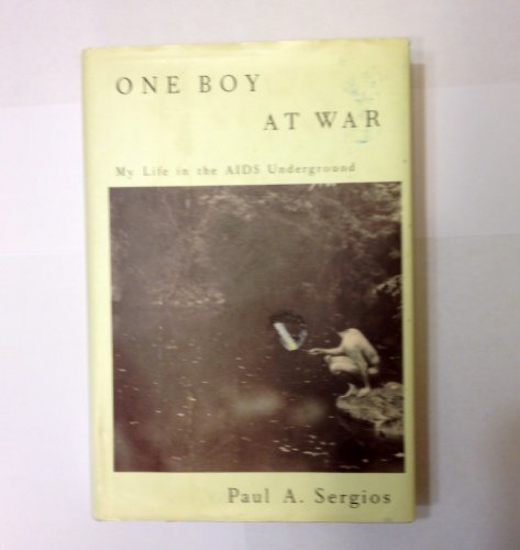 One Boy at War: My Life in the AIDS Underground: Sergios, Paul A.