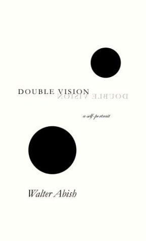 Double Vision: A Self-Portrait: Abish, Walter