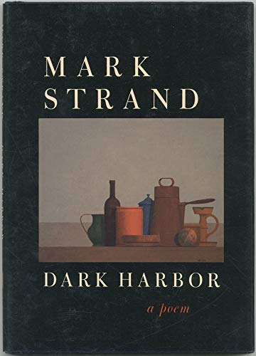 Dark Harbor: A Poem: Strand, Mark