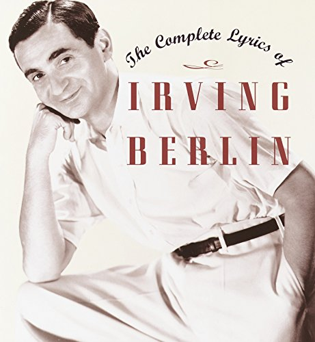 The Complete Lyrics of Irving Berlin: Berlin, Irving; Kimball, Robert (editor)