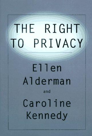 The Right to Privacy: Kennedy, Caroline & Alderman, Ellen
