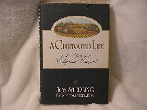 A Cultivated Life: A Year in a California Vineyard Vintage 1991: Sterling, Joy; Sterling, Terry