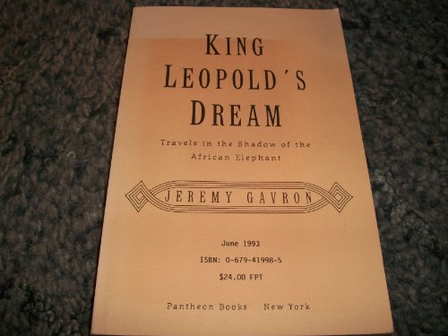KING LEOPOLD'S DREAM: Travels in the Shadow of the African Elephant: Gavron, Jeremy