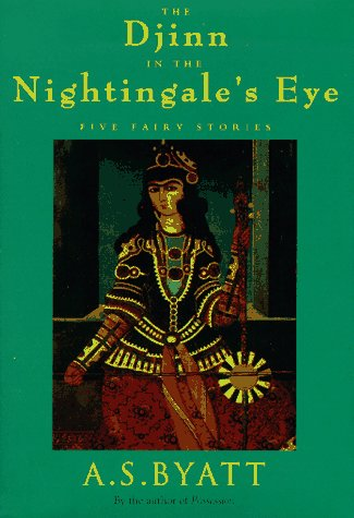 The Djinn in the Nightangale's Eye: Five Faiary Stories (Signed First Edition): A. S. Byatt