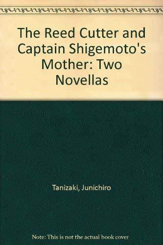 The Reed Cutter and Captain Shigemoto's Mother: Two Novellas: Tanizaki, Junichiro