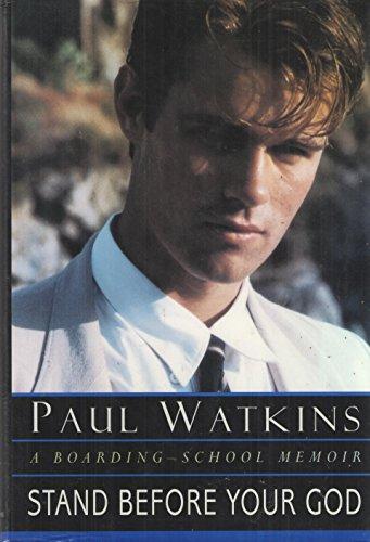 Stand Before Your God: A Boarding-School Memoir: Watkins, Paul