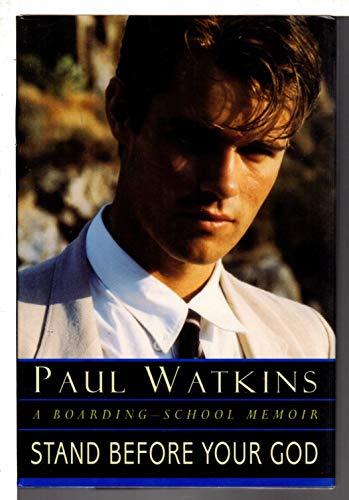 Stand Before Your God: A Boarding-School Memoir: Paul Watkins
