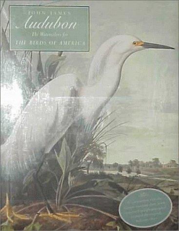 John James Audubon: The Watercolors for the Birds of America: Audubon, John James;Stebbins, ...