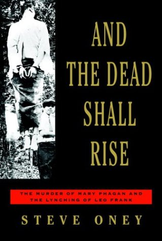 9780679421474: And the Dead Shall Rise: The Murder of Mary Phagan and the Lynching of Leo Frank