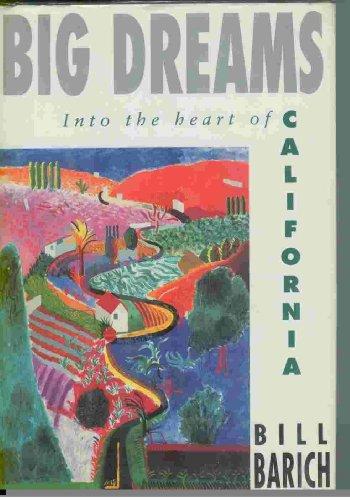 Big Dreams. Into the Heart of California.: BARICH, Bill: