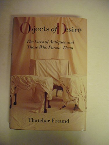 9780679421573: OBJECTS OF DESIRE: The Lives of Antiques and Those Who Pursue Them