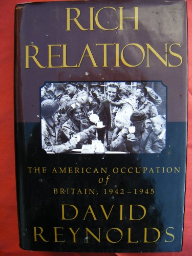 Rich Relations - The American Occupation of Britain, 1942-1945: David Reynolds