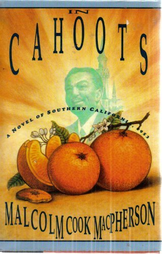In Cahoots: A Novel of Southern California,: MacPherson, Malcolm Cook