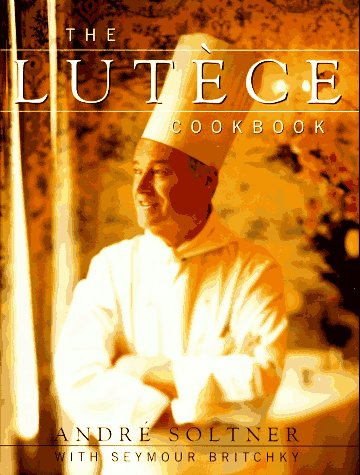 The Lutece Cookbook (0679422730) by Soltner, Andre; Britchky, Seymour