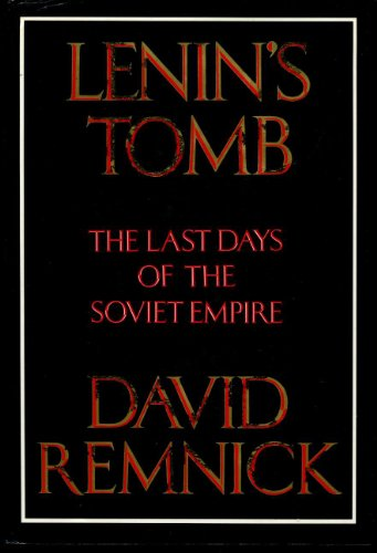 Lenin's Tomb: The Last Days of the Soviet Empire: Remnick, David