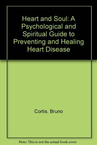 Heart and Soul: A Psychological and Spiritual: Guide to Preventing and Healing Heart Disease: ...
